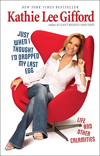 9780345512079: Just When I Thought I'd Dropped My Last Egg: Life and Other Calamities