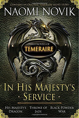 9780345513540: In His Majesty's Service: Three Novels of Temeraire (His Majesty's Service, Throne of Jade, and Black Powder War)