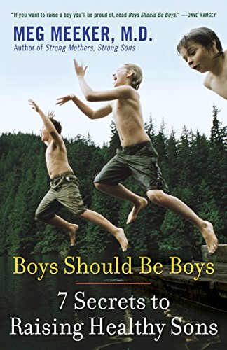 9780345513694: Boys Should Be Boys: 7 Secrets to Raising Healthy Sons