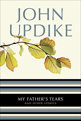 My Father's Tears: And Other Stories: Updike, John