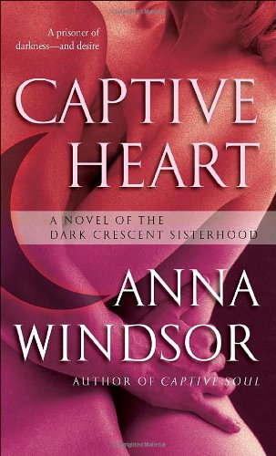 Captive Heart: A Novel of the Dark Crescent Sisterhood: Anna Windsor