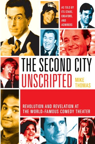 The Second City Unscripted: Revolution and Revelation at the World-Famous Comedy Theater: Mike ...