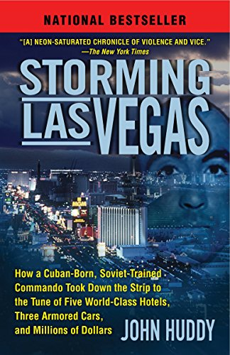 9780345514417: Storming Las Vegas: How a Cuban-Born, Soviet-Trained Commando Took Down the Strip to the Tune of Five World-Class Hotels, Three Armored Cars, and Millions of Dollars