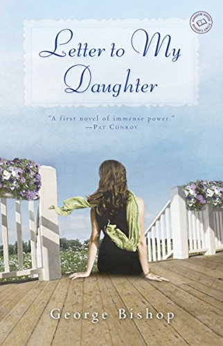 Letter to My Daughter: A Novel: George Bishop
