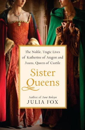 9780345516046: Sister Queens: The Noble, Tragic Lives of Katherine of Aragon and Juana, Queen of Castile