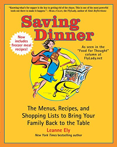 Saving Dinner: The Menus, Recipes, and Shopping Lists to Bring Your Family Back to the Table (034551629X) by Ely, Leanne