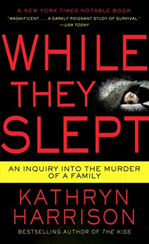 While They Slept: An Inquiry into the Murder of a Family: Harrison, Kathryn