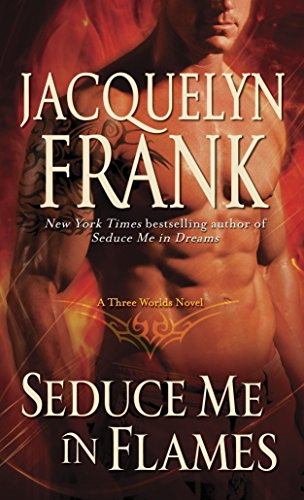 9780345517685: Seduce Me in Flames (A Three Worlds Novel)