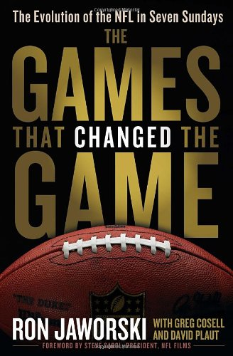 9780345517951: The Games That Changed the Game: The Evolution of the NFL in Seven Sundays