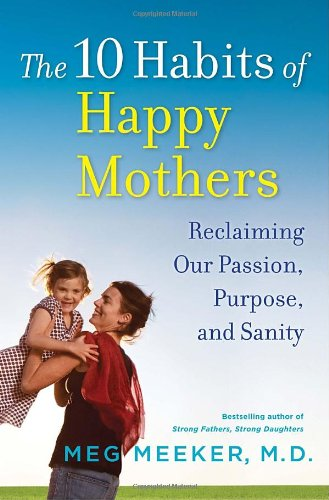 9780345518064: The 10 Habits of Happy Mothers: Reclaiming Our Passion, Purpose, and Sanity