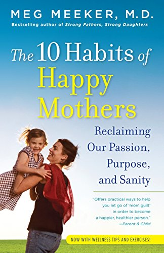 9780345518071: The 10 Habits of Happy Mothers: Reclaiming Our Passion, Purpose, and Sanity
