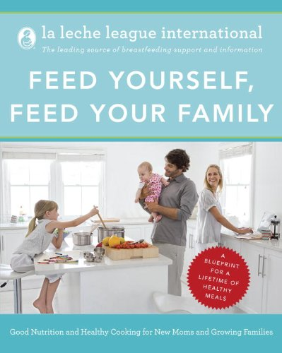 9780345518460: Feed Yourself, Feed Your Family: Good Nutrition and Healthy Cooking for New Moms and Growing Families