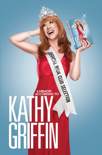 9780345518514: Official Book Club Selection: A Memoir According to Kathy Griffin