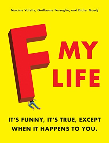 9780345518767: F My Life: It's Funny, It's True, Except When It Happens to You
