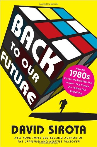 9780345518781: Back to Our Future: How the 1980s Explain the World We Live in Now--Our Culture, Our Politics, Our Everything