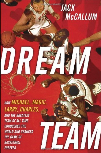 9780345520487: Dream Team: How Michael, Magic, Larry, Charles, and the Greatest Team of All Time Conquered the World and Changed the Game of Bask