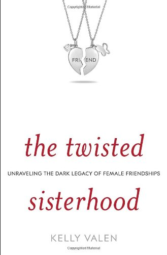 9780345520517: The Twisted Sisterhood: Unraveling the Dark Legacy of Female Friendships