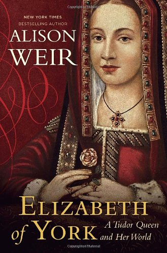 Elizabeth of York: A Tudor Queen and Her World.