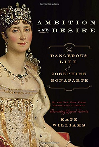 9780345522832: Ambition and Desire: The Dangerous Life of Josephine Bonaparte