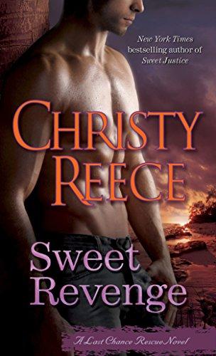 Sweet Revenge: A Last Chance Rescue Novel: Christy Reece