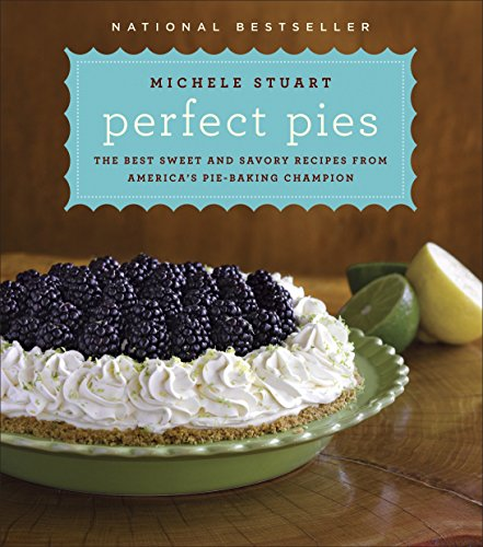 9780345524881: Perfect Pies: The Best Sweet and Savory Recipes from America's Pie-Baking Champion