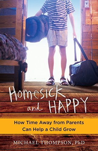 Homesick and Happy: How Time Away from Parents Can Help a Child Grow: Thompson, Michael
