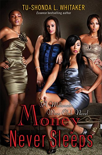Money Never Sleeps: A Millionaire Wives Club: Whitaker, Tu-Shonda