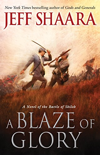 A Blaze of Glory: A Novel of the Battle of Shiloh (the Civil War in the West): Shaara, Jeff