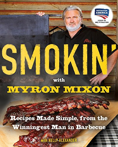 9780345528537: Smokin' with Myron Mixon: Recipes Made Simple, from the Winningest Man in Barbecue
