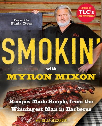 9780345528544: Smokin' with Myron Mixon: Recipes Made Simple, from the Winningest Man in Barbecue Winningest Man in Barbecue