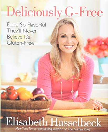 9780345529381: Deliciously G-Free: Food So Flavorful They'll Never Believe It's Gluten-Free