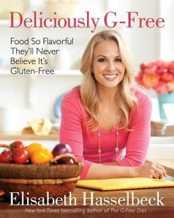 Deliciously G-Free: Food So Flavorful They'll Never Believe It's Gluten-Free: Hasselbeck,...