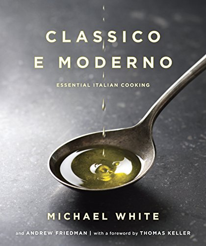 Classico e Moderno: Essential Italian Cooking (0345530527) by Andrew Friedman; Michael White