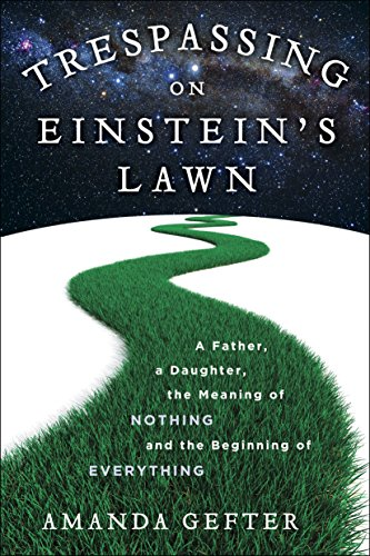 9780345531438: Trespassing on Einstein's Lawn: A Father, a Daughter, the Meaning of Nothing, and the Beginning of Everything