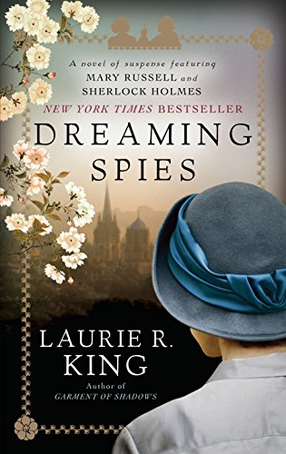 Dreaming Spies: A novel of suspense featuring Mary Russell and Sherlock Holmes: Laurie R. King