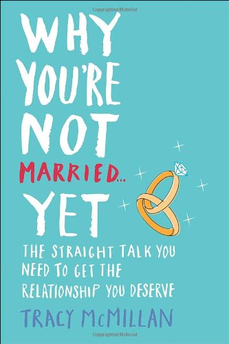 9780345532923: Why You're Not Married . . . Yet: The Straight Talk You Need to Get the Relationship You Deserve