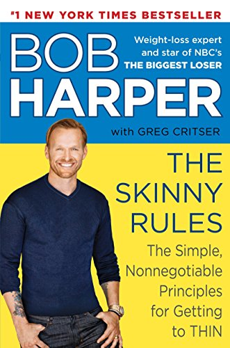 The Skinny Rules: The Simple, Nonnegotiable Principles for Getting to Thin: Harper, Bob; Critser, ...