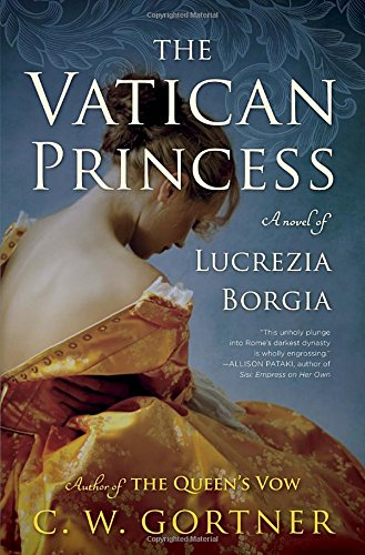 The Vatican Princess: A Novel of Lucrezia Borgia: C. W. Gortner
