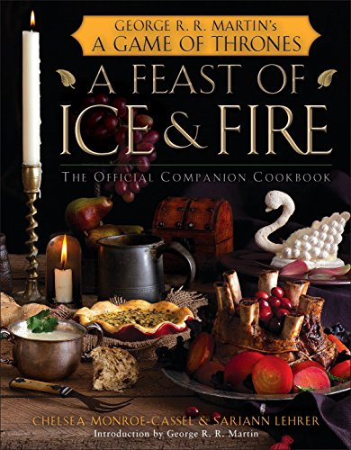 A Feast of Ice and Fire: The Official Companion Cookbook (Hardcover): Sariann Lehrer