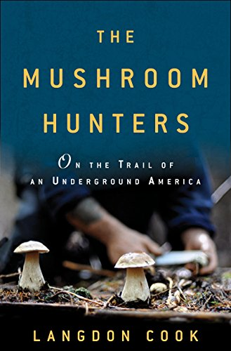9780345536259: The Mushroom Hunters: On the Trail of an Underground America