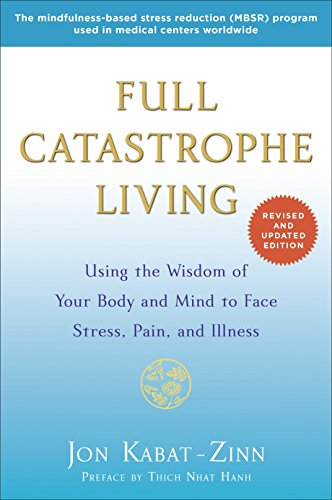 9780345536938: Full Catastrophe Living: Using the Wisdom of Your Body and Mind to Face Stress, Pain, and Illness