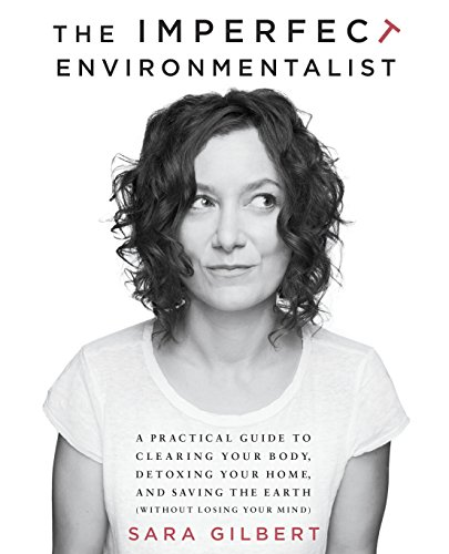 9780345537584: The Imperfect Environmentalist: A Practical Guide to Clearing Your Body, Detoxing Your Home, and Saving the Earth (Without Losing Your Mind)