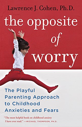 9780345539335: The Opposite of Worry: The Playful Parenting Approach to Childhood Anxieties and Fears