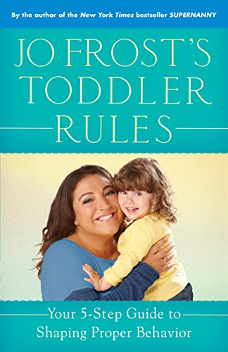 9780345542380: Jo Frost's Toddler Rules: Your 5-Step Guide to Shaping Proper Behavior