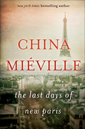 The Last Days of New Paris: A: China Mià ville