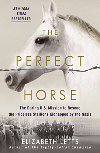 9780345544803: The Perfect Horse: The Daring U.S. Mission to Rescue the Priceless Stallions Kidnapped by the Nazis