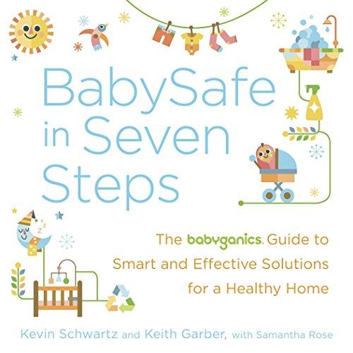 BabySafe in Seven Steps: The BabyGanics Guide: Kevin Schwartz, Keith