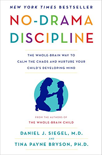 No-Drama Discipline: The Whole-Brain Way to Calm: Siegel, Daniel J.;