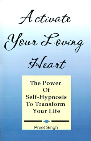9780345612854: Activate Your Loving Heart: The Power of Self-Hypnosis to Transform Your Life