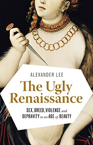 9780345802927: The Ugly Renaissance: Sex, Greed, Violence and Depravity in an Age of Beauty